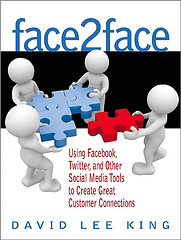 My new book - Face2Face: Using Facebook, Twitter, and Other Social Media Tools to Create Great Customer Connections