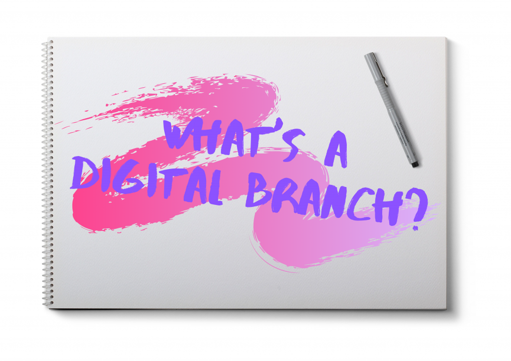 What's a Digital Branch?